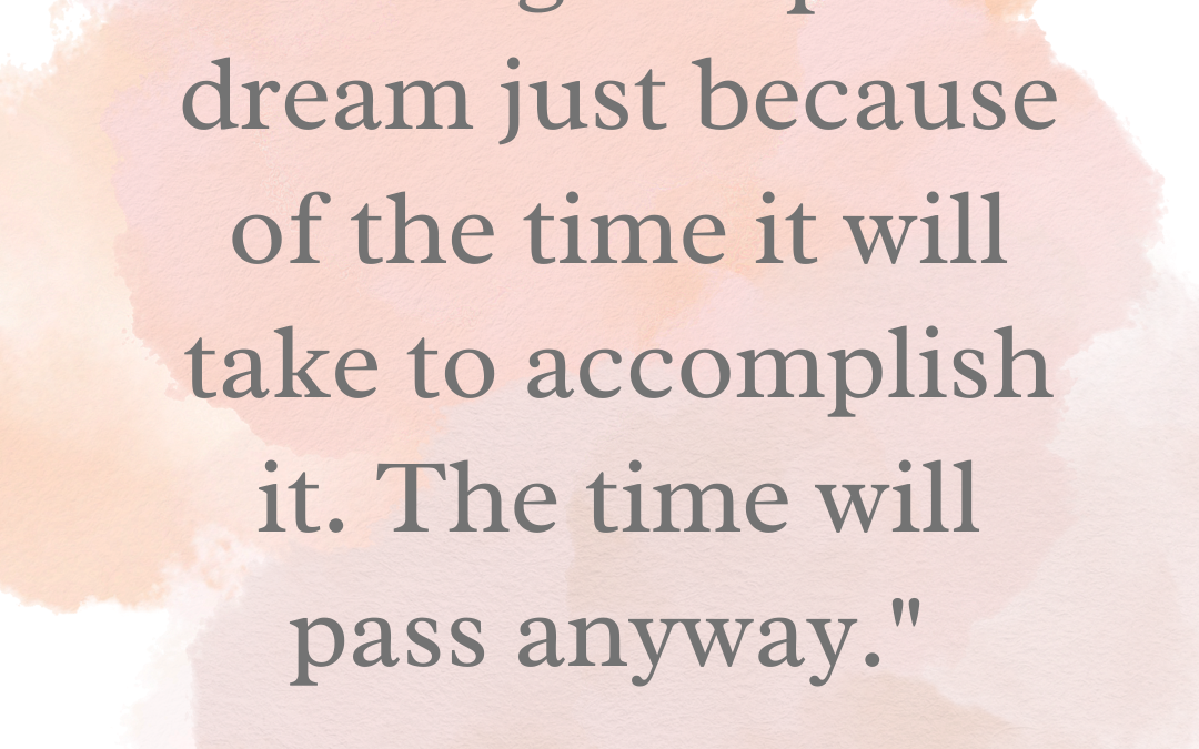 Never Give Up On A Dream Because It Takes Too Long